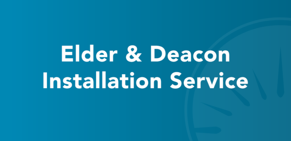 Elder/Deacon Installation Service